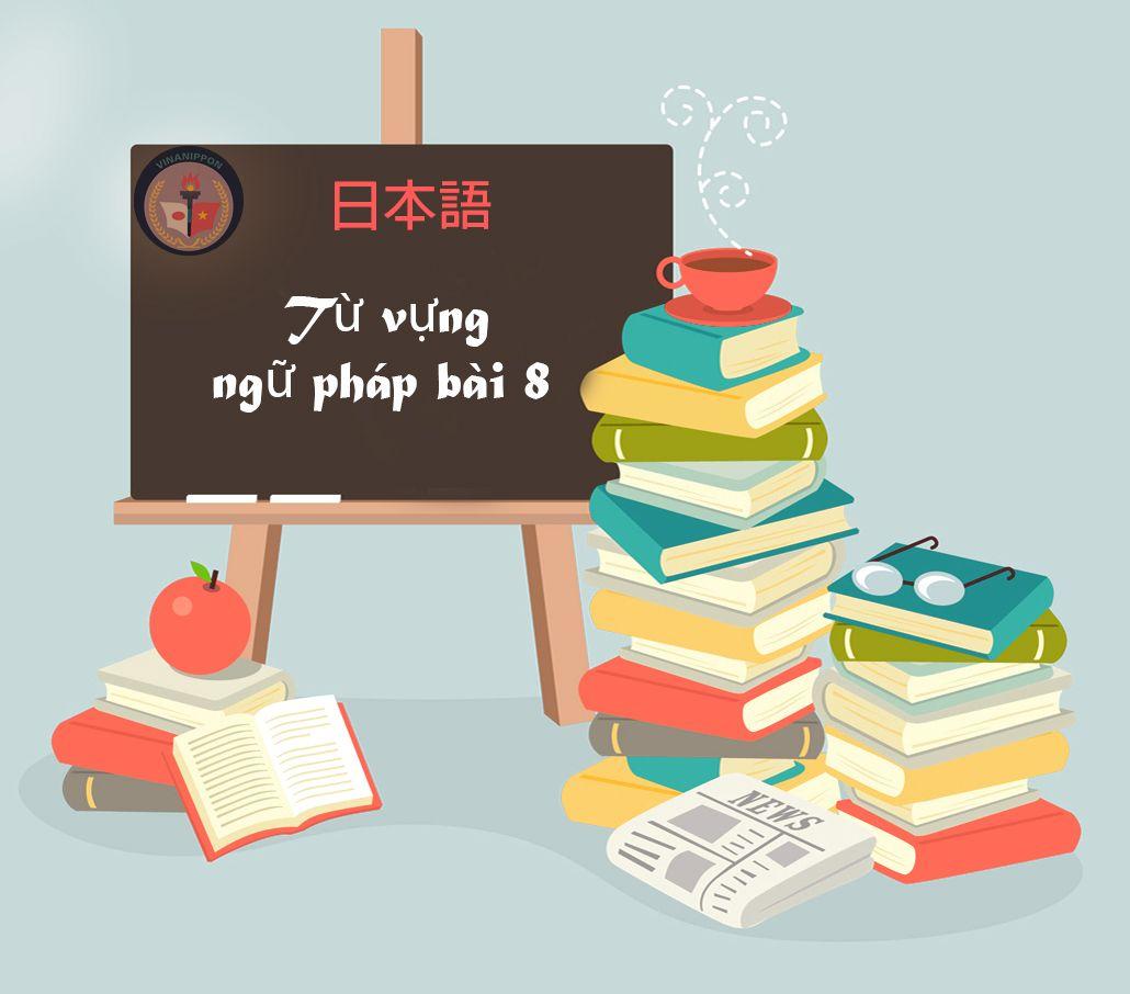 Từ vựng và ngữ pháp bài 8- Học hiểu cùng Vinanippon